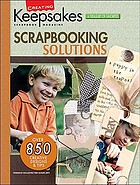 Scrapbooking solutions : presenting over 850 of the best designs and ideas from Creating Keepsakes publications, to solve scrapbooking challenges in organization, creativity, photography, and technology