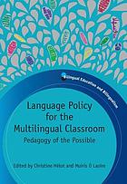 Language policy for the multilingual classroom : pedagogy of the possible