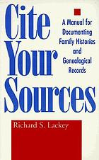 Cite your sources : a manual for documenting family histories and genealogical records