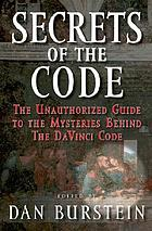 Secrets of the code : the unauthorized guide to the mysteries behind the Da Vinci code