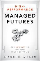 High-performance managed futures : the new way to diversify your portfolio