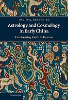 Astrology and cosmology in early China : conforming earth to heaven