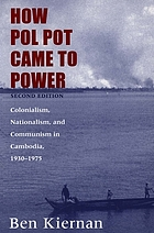 How Pol Pot came to power : colonialism, nationalism, and communism in Cambodia, 1930-1975