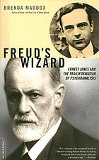 Freud's wizard : Ernest Jones and the transformation of psychoanalysis