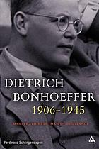 Dietrich Bonhoeffer, 1906-1945 : martyr, thinker, man of resistance