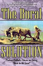 The rural solution : modern Catholic voices on going