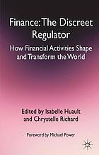 Finance : the discreet regulator : how financial activities shape and transform the world