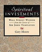 Spiritual investments : Wall Street wisdom from the career of Sir John Templeton
