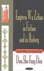 Empress Wu Zetian in fiction and in history : female defiance in Confucian China