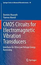 CMOS circuits for electromagnetic vibration transducers : interfaces for ultra-low voltage energy harvesting