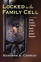 Locked in the family cell : gender, sexuality, and political agency in Irish national discourse