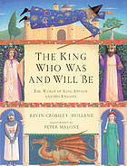 The king who was and will be : the world of King Arthur and his knights