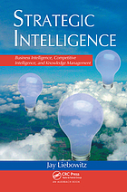Strategic intelligence : business intelligence, competitive intelligence, and knowledge management