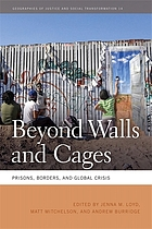 Beyond walls and cages : prisons, borders, and global crisis