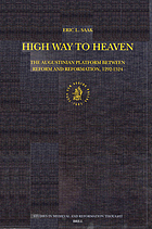 High way to heaven : the Augustinian platform between reform and Reformation, 1292-1524