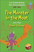 The monster in the moat and other short stories : an anthology of winning stories from the 2008-2009 World Book Day short story competition