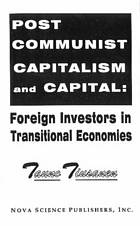Post communist capitalism and capital : foreign investors in transitional economies
