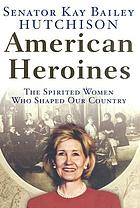 American heroines : the spirited women who shaped our country