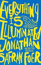 Everything is illuminated : a novel