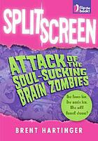 Split screen : attack of the soul-sucking brain zombies