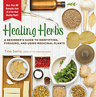 Healing herbs : a beginner's guide to identifying, foraging, and using medicinal plants