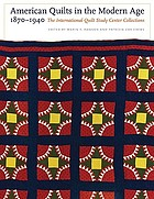 American quilts in the modern age, 1870-1940 : the International Quilt Study Center collections