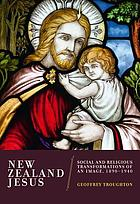 New Zealand Jesus : social and religious transformations of an image, 1890-1940