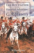 The boy's guide to the historical adventures of G.A. Henty