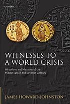 Witnesses to a world crisis : historians and histories of the Middle East in the seventh century