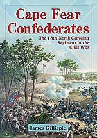 Cape Fear Confederates : the 18th North Carolina regiment in the Civil War