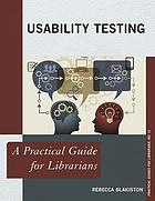 Usability testing : a practical guide for librarians