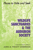 Wildlife sanctuaries & the Audubon Society : places to hide and seek