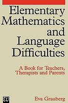 Elementary mathematics and language difficulties : a book for teachers, therapists and parents