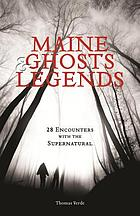 Maine ghosts & legends : 30 encounters with the supernatural