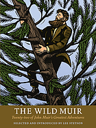 The wild Muir : twenty-two of John Muir's greatest adventures