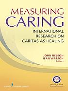 Measuring caring : international research on caritas as healing