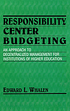 Responsibility center budgeting : an approach to decentralized management for institutions of higher education