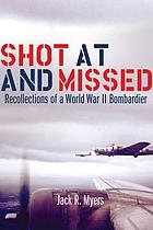 Shot at and missed : recollections of a World War II bombardier