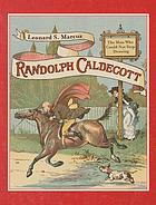 Randolph Caldecott : the man who could not stop drawing