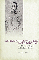 Politics, poetics, and gender in late Qing China : Xue Shaohui and the era of reform