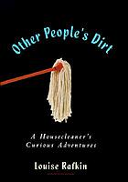 Other people's dirt : a housecleaner's curious adventures
