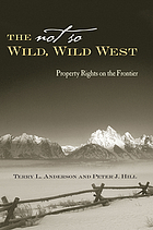 The not so wild, wild west : property rights on the frontier