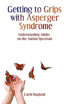 Getting to grips with Asperger syndrome : understanding adults on the autism spectrum