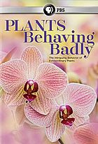 Plants behaving badly : the intriguing behavior of extraordinary plants