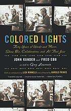 Colored lights : forty years of words and music, show biz, collaboration, and all that jazz