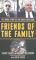 Friends of the family : the inside story of the Mafia cops case