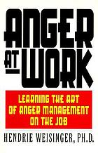 Anger at work : learning the art of anger management on the job