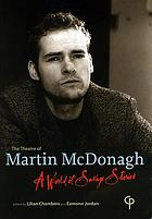 The Theatre of Martin McDonagh : 'A World of Savage Stories'