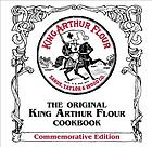 The King Arthur Flour 200th anniversary cookbook : dedicated to the pure joy of baking