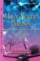 Motor neuron diseases: causes, classification, and treatments